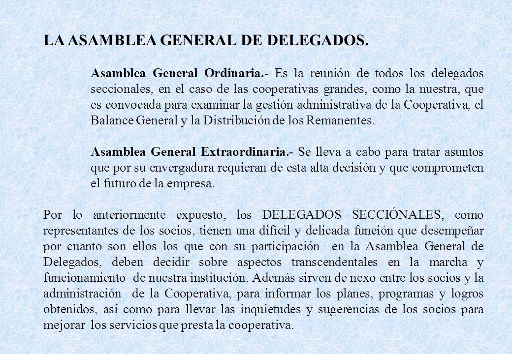 LA ASAMBLEA GENERAL DE DELEGADOS. Asamblea General Ordinaria.- Es la reunión de todos los delegados seccionales, en el caso de las cooperativas grande