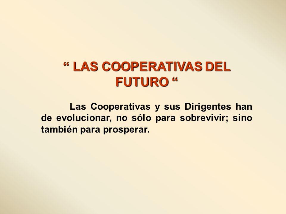 LAS COOPERATIVAS DEL FUTURO LAS COOPERATIVAS DEL FUTURO Las Cooperativas y sus Dirigentes han de evolucionar, no sólo para sobrevivir; sino también pa