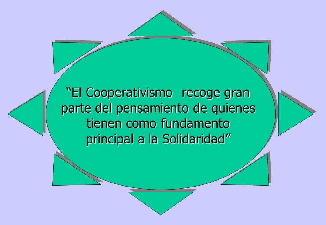 El Cooperativismo recoge gran parte del pensamiento de quienes tienen como fundamento principal a la Solidaridad