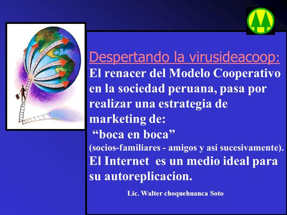 LAS COOPERATIVAS, PRINCIPIOS, VALORES, Y SU IMPACTO SOCIAL EN EL PERU (VIRUSIDEACOOP) Lic. Walter CHOQUEHUANCA SOTO ASESOR - CONSULTOR - CONFERENCISTA