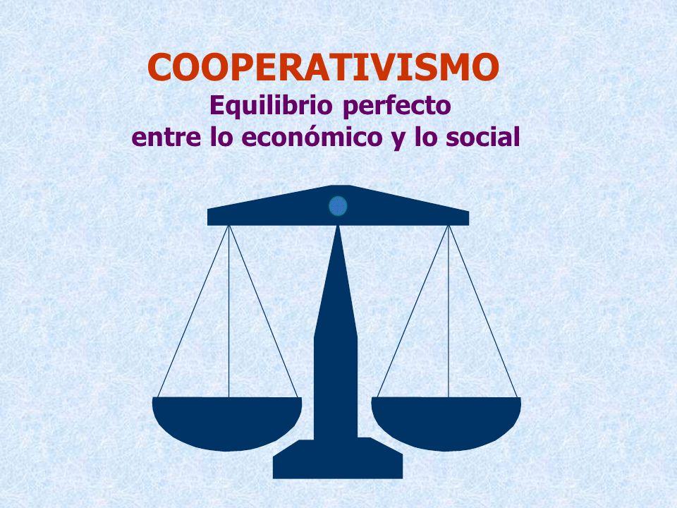 COOPERATIVISMO Equilibrio perfecto entre lo económico y lo social