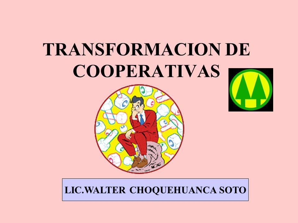TRANSFORMACION DE COOPERATIVAS LIC.WALTER CHOQUEHUANCA SOTO