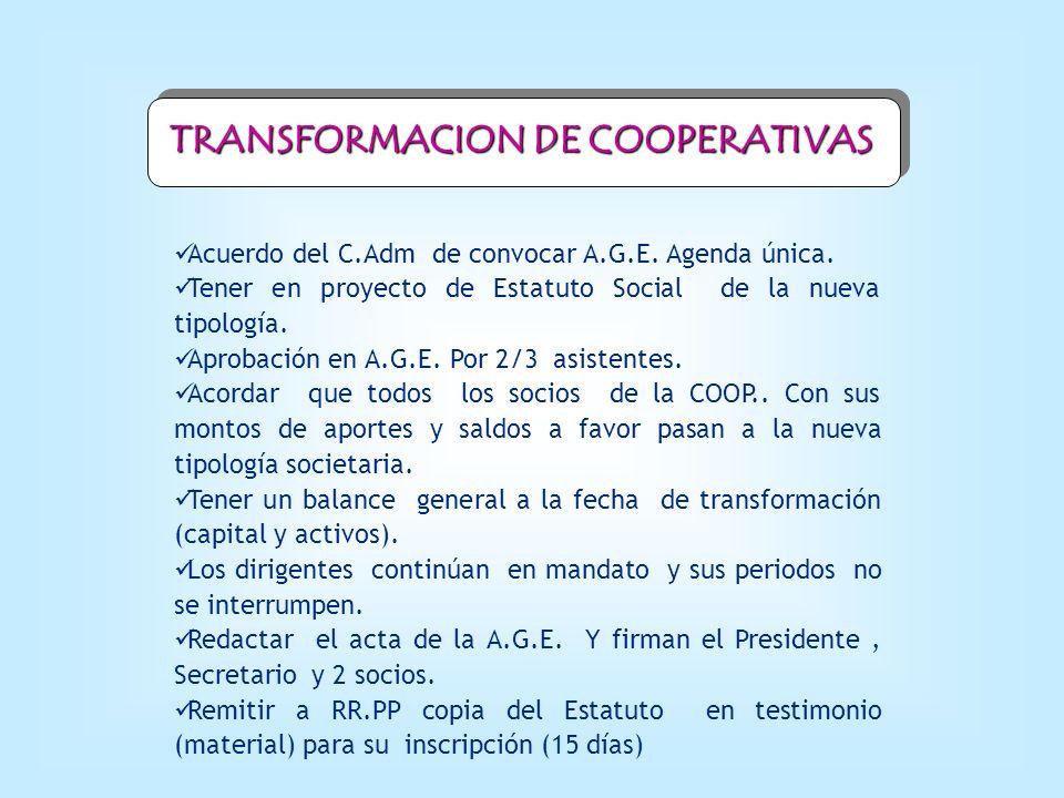 TRANSFORMACION DE COOPERATIVAS Acuerdo del C.Adm de convocar A.G.E. Agenda única. Tener en proyecto de Estatuto Social de la nueva tipología. Aprobaci