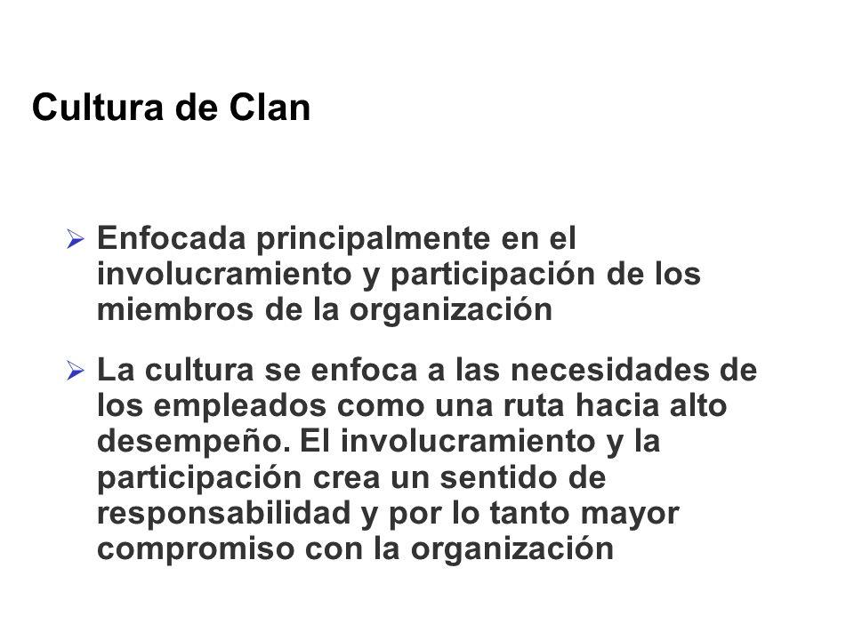 Cultura de Clan Enfocada principalmente en el involucramiento y participación de los miembros de la organización La cultura se enfoca a las necesidade