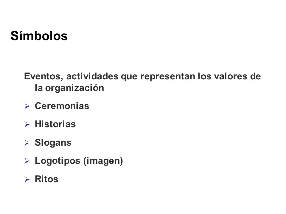 Símbolos Eventos, actividades que representan los valores de la organización Ceremonias Historias Slogans Logotipos (imagen) Ritos