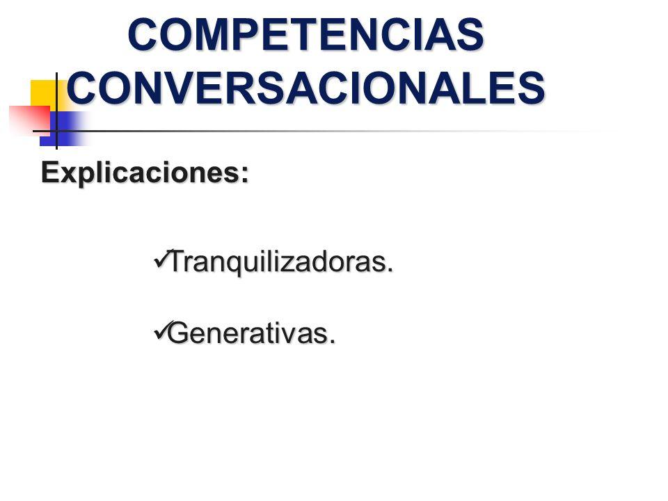 COMPETENCIAS CONVERSACIONALES Explicaciones: Tranquilizadoras. Tranquilizadoras. Generativas. Generativas.