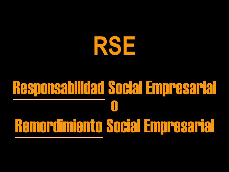 Responsabilidad Social Empresarial Remordimiento Social Empresarial o o RSE