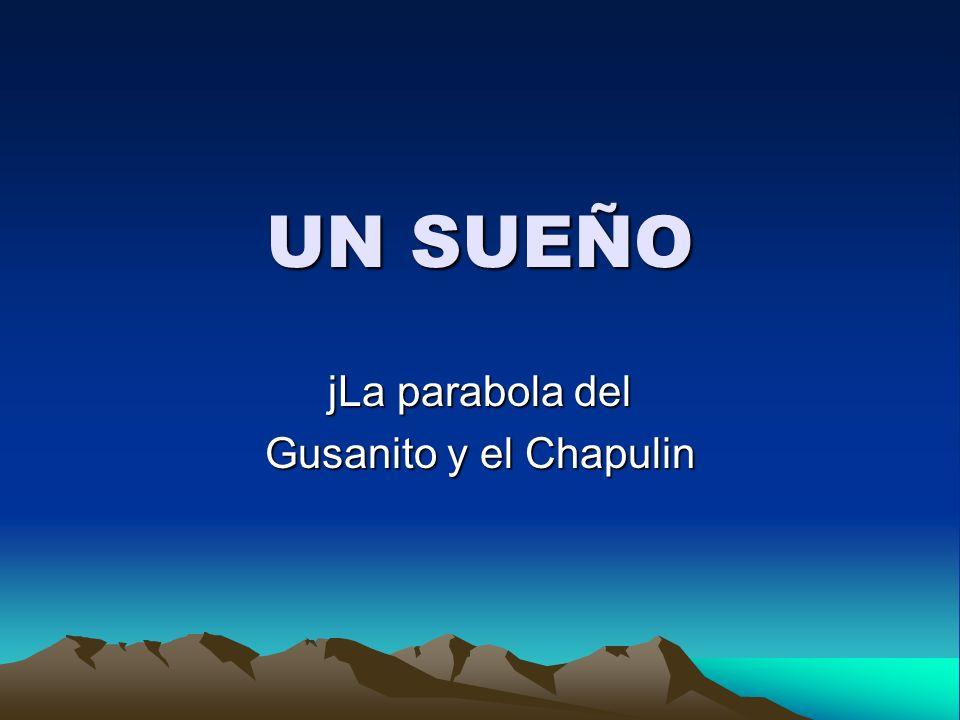 UN SUEÑO jLa parabola del Gusanito y el Chapulin