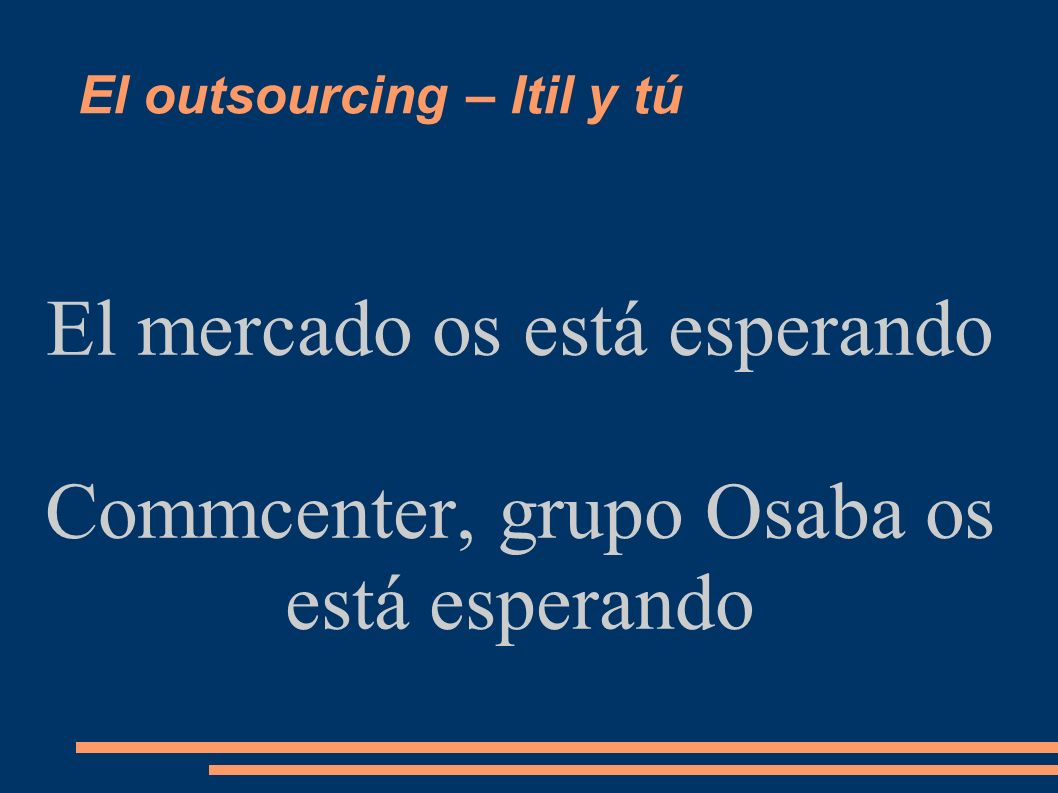 Outsourcing – ITIL y tú Empleado Outsourcing-ITIL – Pasión por la tecnología – Sentido común – Trabajo en equipo – Orientación al resultado – Orientac