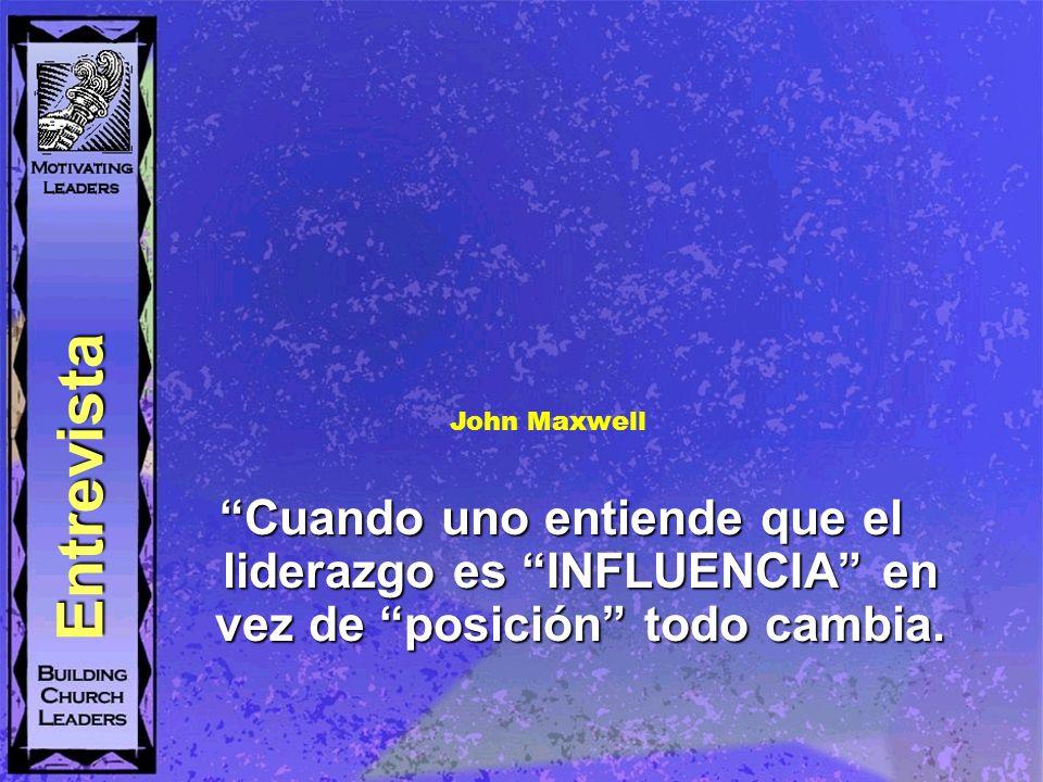 Cuando uno entiende que el liderazgo es INFLUENCIA en vez de posición todo cambia. John Maxwell Entrevista