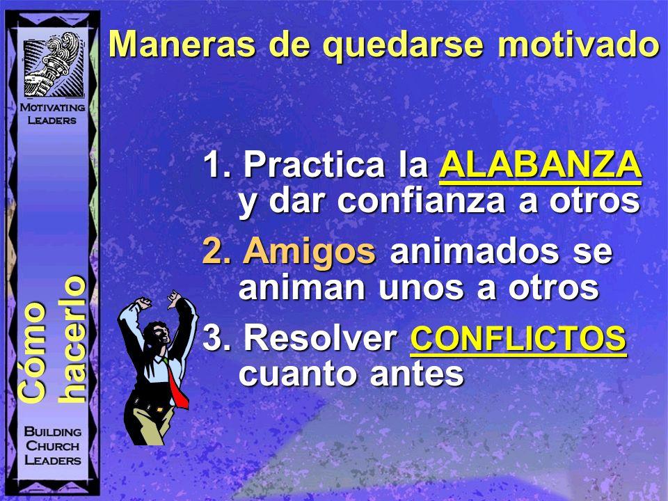 1. Practica la ALABANZA y dar confianza a otros 2. Amigos animados se animan unos a otros 3. Resolver CONFLICTOS cuanto antes Cómo hacerlo Maneras de