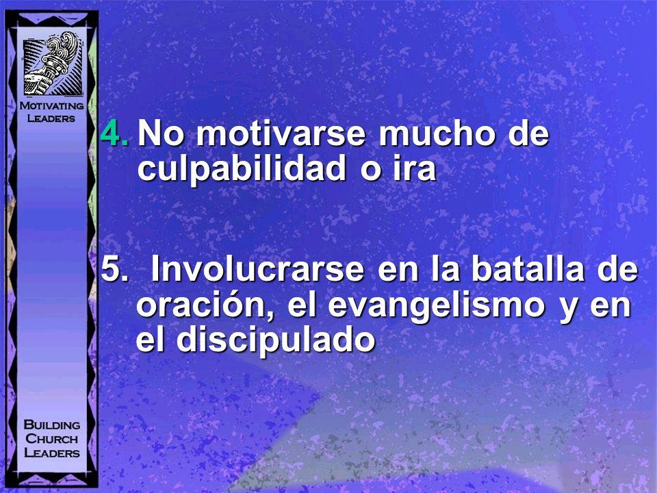 4.No motivarse mucho de culpabilidad o ira 5. Involucrarse en la batalla de oración, el evangelismo y en el discipulado