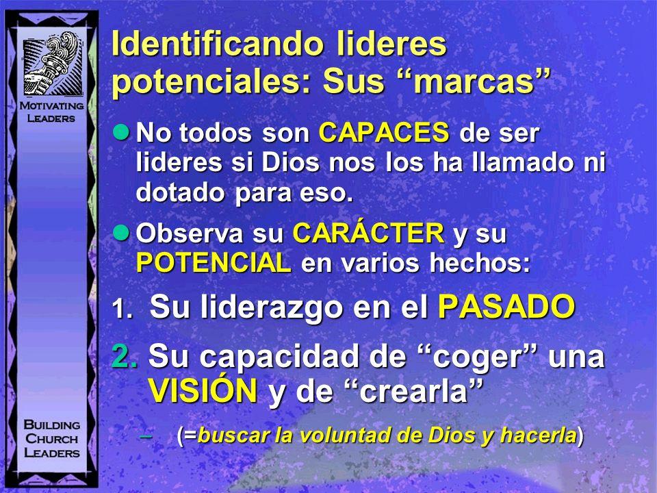 Identificando lideres potenciales: Sus marcas No todos son CAPACES de ser lideres si Dios nos los ha llamado ni dotado para eso. No todos son CAPACES