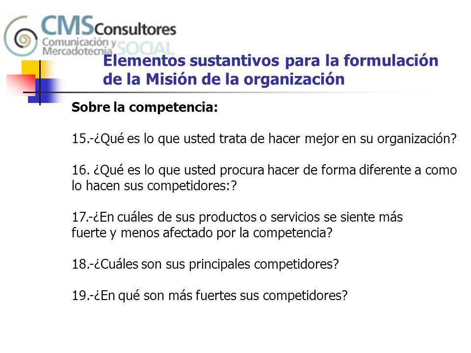 Elementos sustantivos para la formulación de la Misión de la organización Sobre el entorno de la organización: 20.