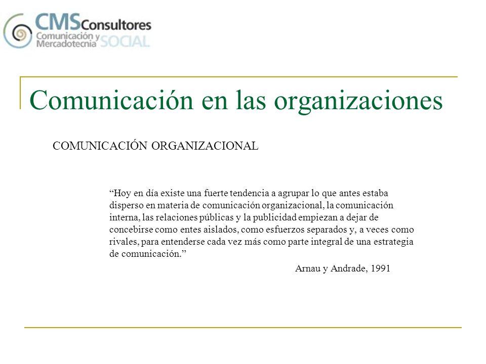 Comunicación en las organizaciones Hoy en día existe una fuerte tendencia a agrupar lo que antes estaba disperso en materia de comunicación organizaci