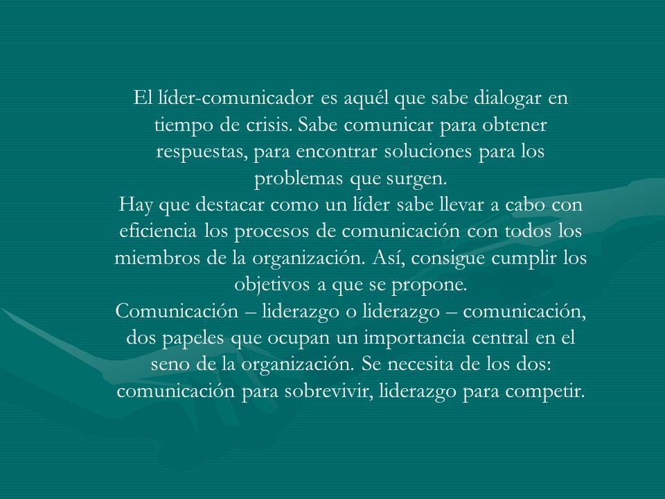 El líder-comunicador es aquél que sabe dialogar en tiempo de crisis. Sabe comunicar para obtener respuestas, para encontrar soluciones para los proble