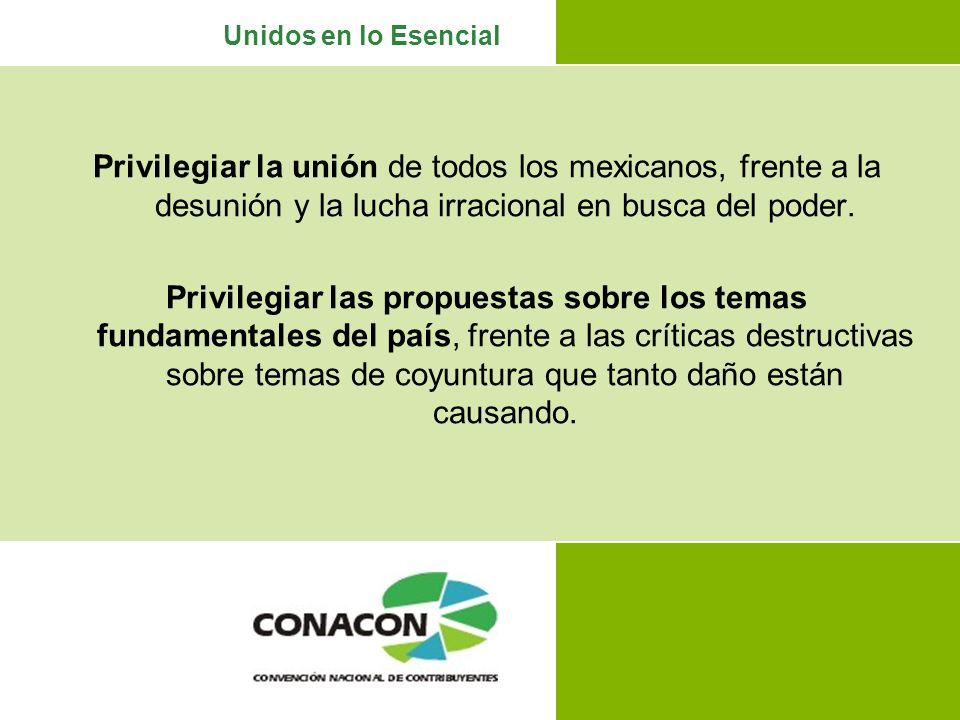 Unidos en lo Esencial Privilegiar la unión de todos los mexicanos, frente a la desunión y la lucha irracional en busca del poder.