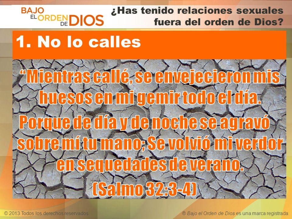 © 2013 Todos los derechos reservados ® Bajo el Orden de Dios es una marca registrada ¿Has tenido relaciones sexuales fuera del orden de Dios? 1. No lo