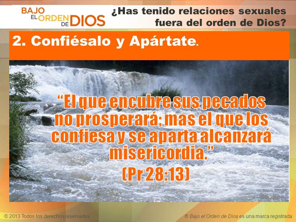 © 2013 Todos los derechos reservados ® Bajo el Orden de Dios es una marca registrada 2. Confiésalo y Apártate. ¿Has tenido relaciones sexuales fuera d