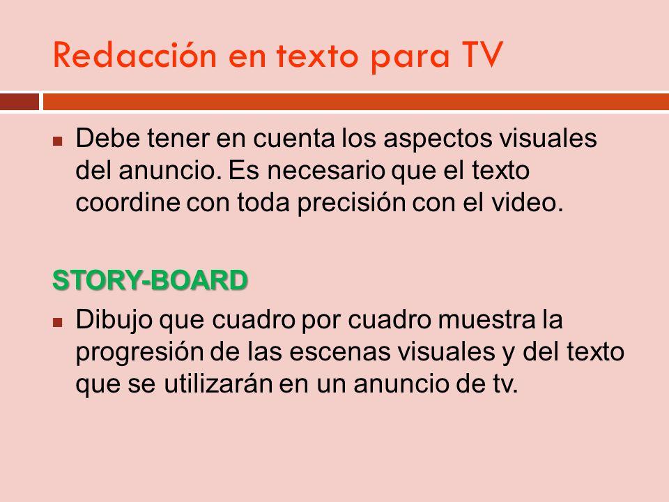 Redacción en texto para TV Debe tener en cuenta los aspectos visuales del anuncio. Es necesario que el texto coordine con toda precisión con el video.