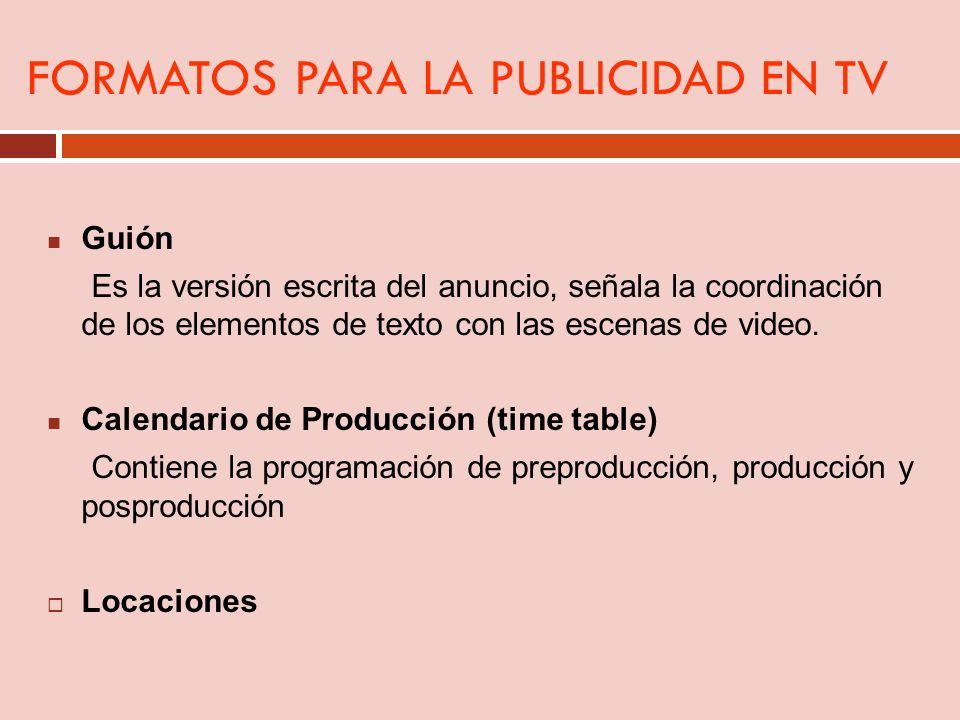 FORMATOS PARA LA PUBLICIDAD EN TV Guión Es la versión escrita del anuncio, señala la coordinación de los elementos de texto con las escenas de video.