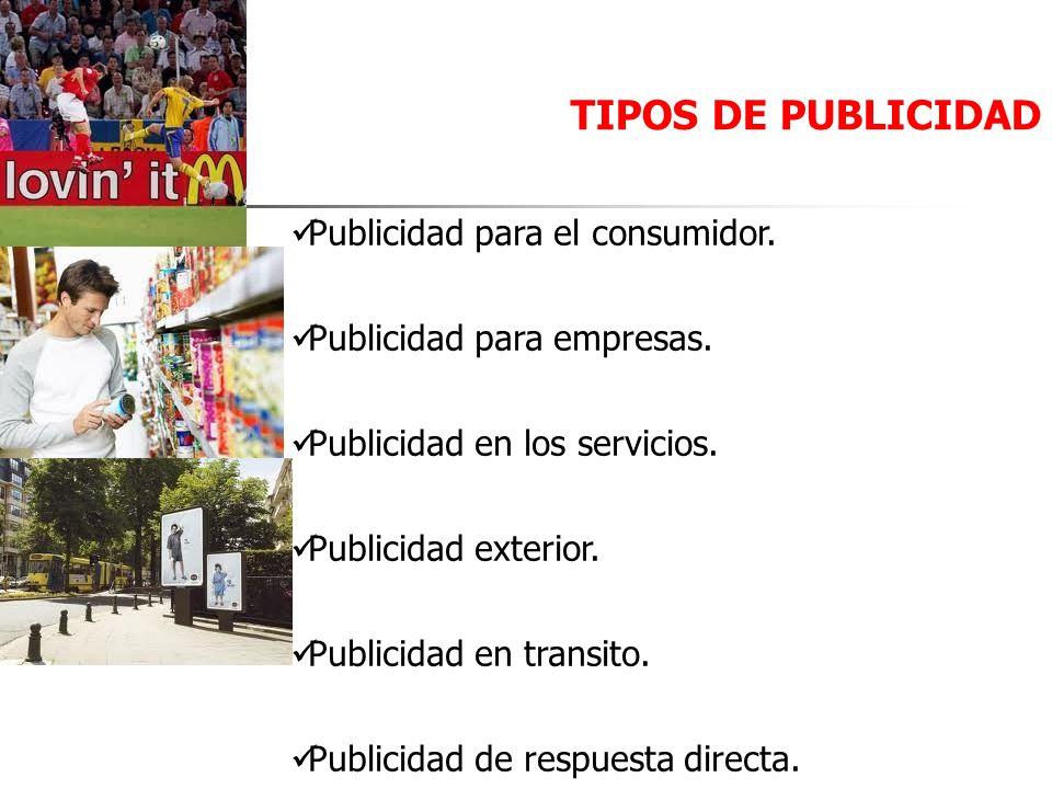 TIPOS DE PUBLICIDAD Publicidad para el consumidor. Publicidad para empresas. Publicidad en los servicios. Publicidad exterior. Publicidad en transito.