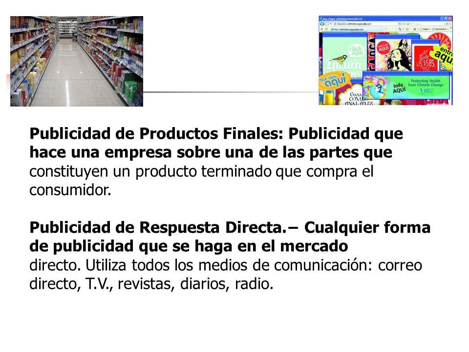 Publicidad de Productos Finales: Publicidad que hace una empresa sobre una de las partes que constituyen un producto terminado que compra el consumido