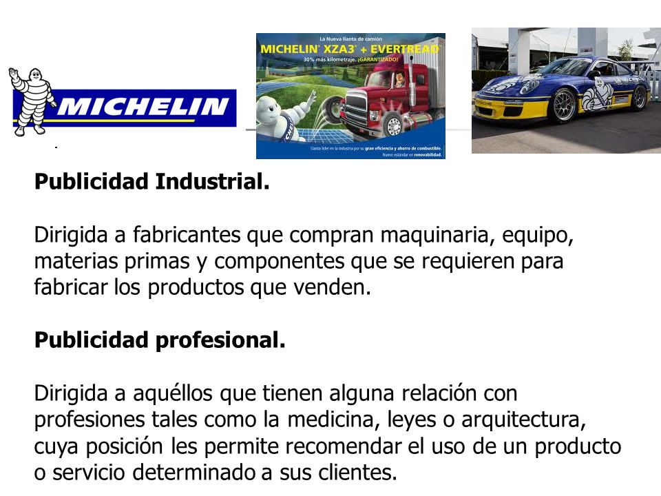 Publicidad Industrial. Dirigida a fabricantes que compran maquinaria, equipo, materias primas y componentes que se requieren para fabricar los product