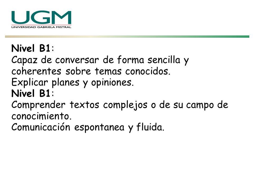 Nivel B1: Capaz de conversar de forma sencilla y coherentes sobre temas conocidos. Explicar planes y opiniones. Nivel B1: Comprender textos complejos