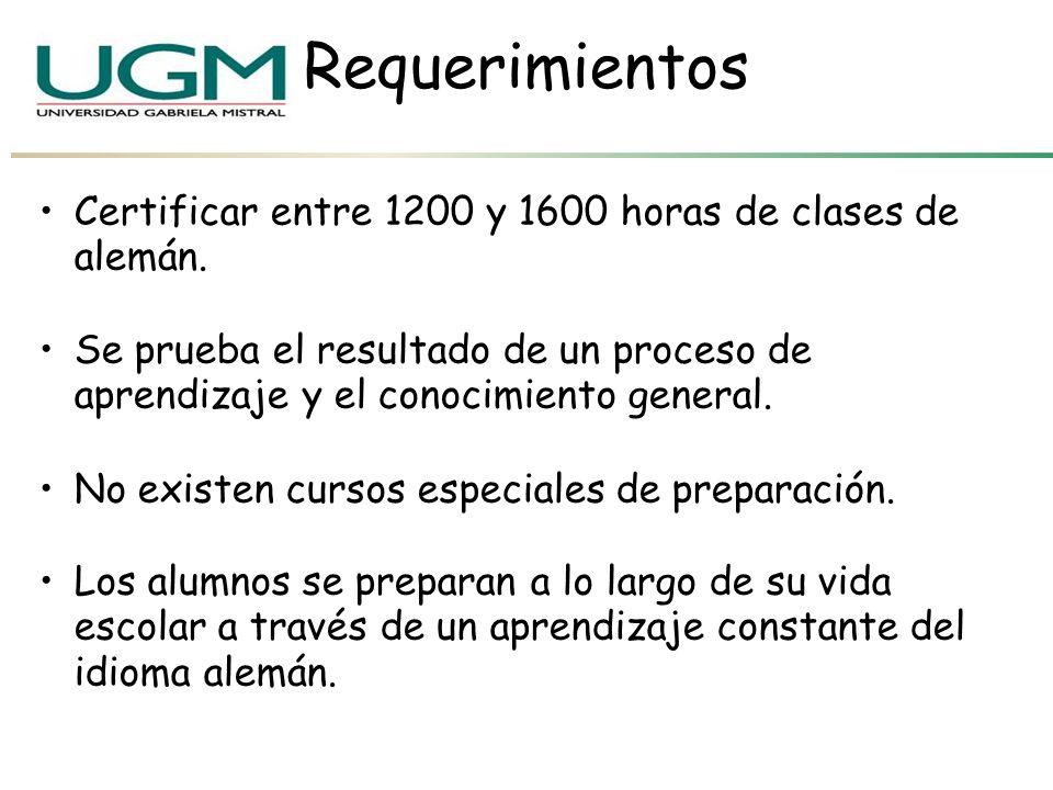 Requerimientos Certificar entre 1200 y 1600 horas de clases de alemán. Se prueba el resultado de un proceso de aprendizaje y el conocimiento general.