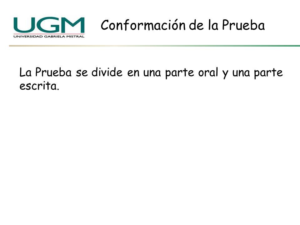 La Prueba se divide en una parte oral y una parte escrita. Conformación de la Prueba