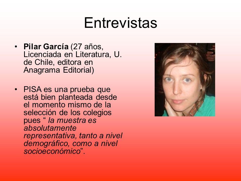 Entrevistas Pilar García (27 años, Licenciada en Literatura, U. de Chile, editora en Anagrama Editorial) PISA es una prueba que está bien planteada de