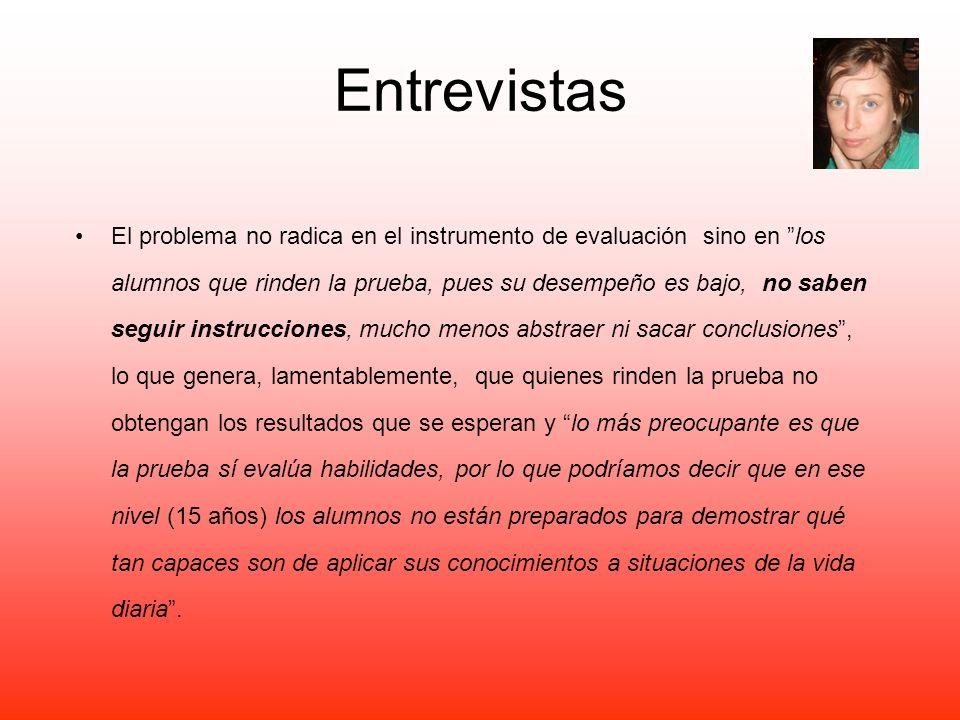 Entrevistas El problema no radica en el instrumento de evaluación sino en los alumnos que rinden la prueba, pues su desempeño es bajo, no saben seguir