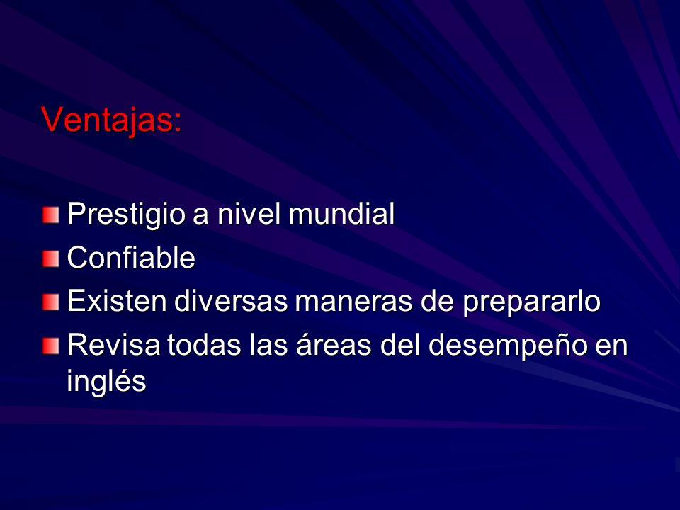 Ventajas: Prestigio a nivel mundial Confiable Existen diversas maneras de prepararlo Revisa todas las áreas del desempeño en inglés