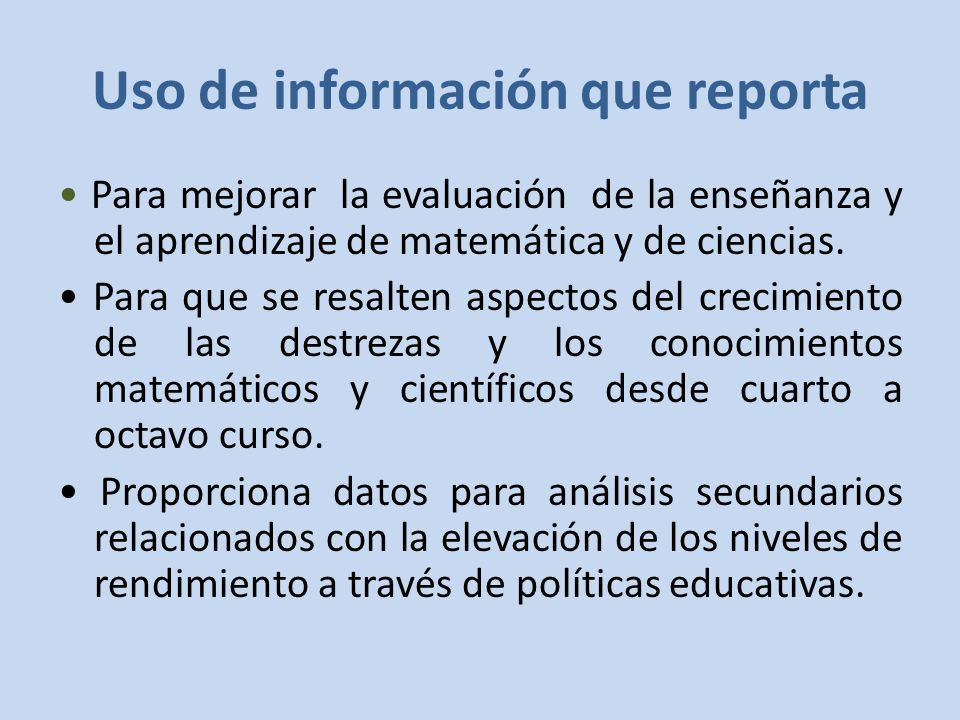 Uso de información que reporta Para mejorar la evaluación de la enseñanza y el aprendizaje de matemática y de ciencias.