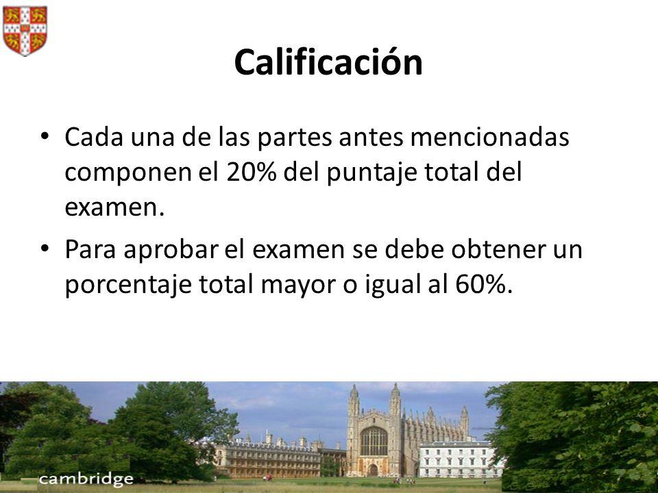 Calificación Cada una de las partes antes mencionadas componen el 20% del puntaje total del examen. Para aprobar el examen se debe obtener un porcenta