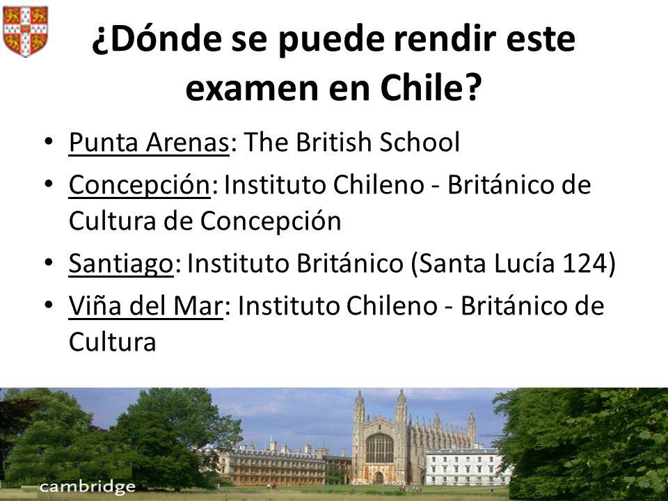 ¿Dónde se puede rendir este examen en Chile? Punta Arenas: The British School Concepción: Instituto Chileno - Británico de Cultura de Concepción Santi