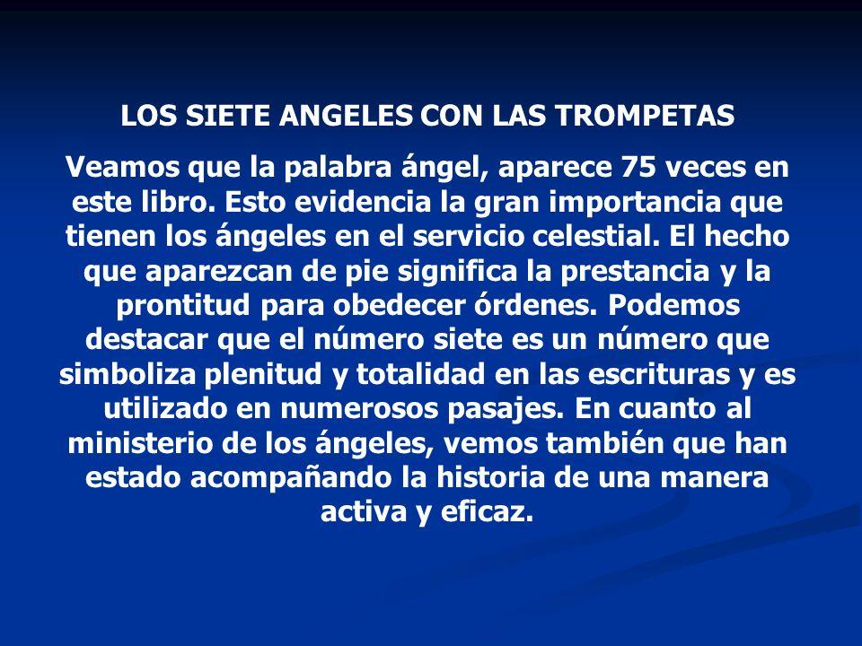 LOS SIETE ANGELES CON LAS TROMPETAS Veamos que la palabra ángel, aparece 75 veces en este libro. Esto evidencia la gran importancia que tienen los áng