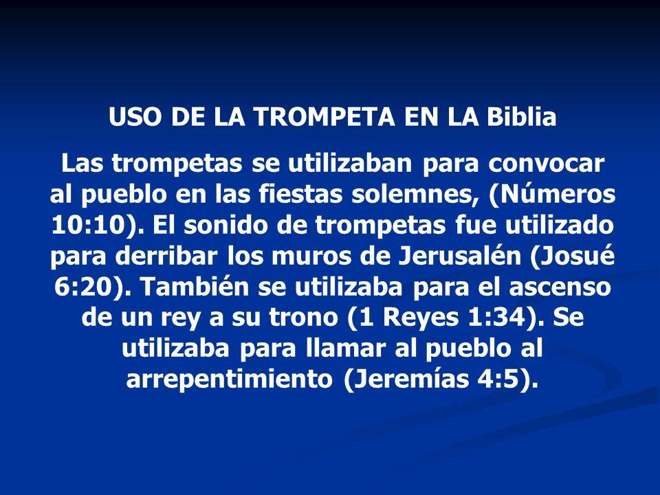 USO DE LA TROMPETA EN LA Biblia Las trompetas se utilizaban para convocar al pueblo en las fiestas solemnes, (Números 10:10). El sonido de trompetas f