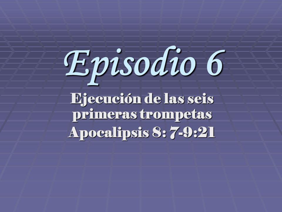Episodio 6 Ejecución de las seis primeras trompetas Apocalipsis 8: 7-9:21