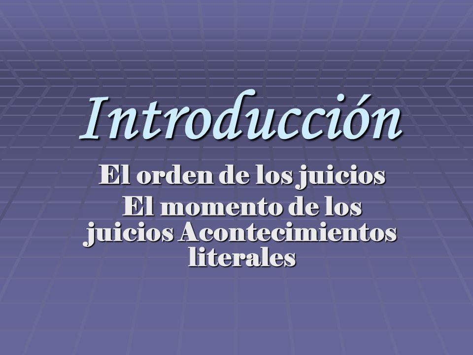 Introducción El orden de los juicios El momento de los juicios Acontecimientos literales