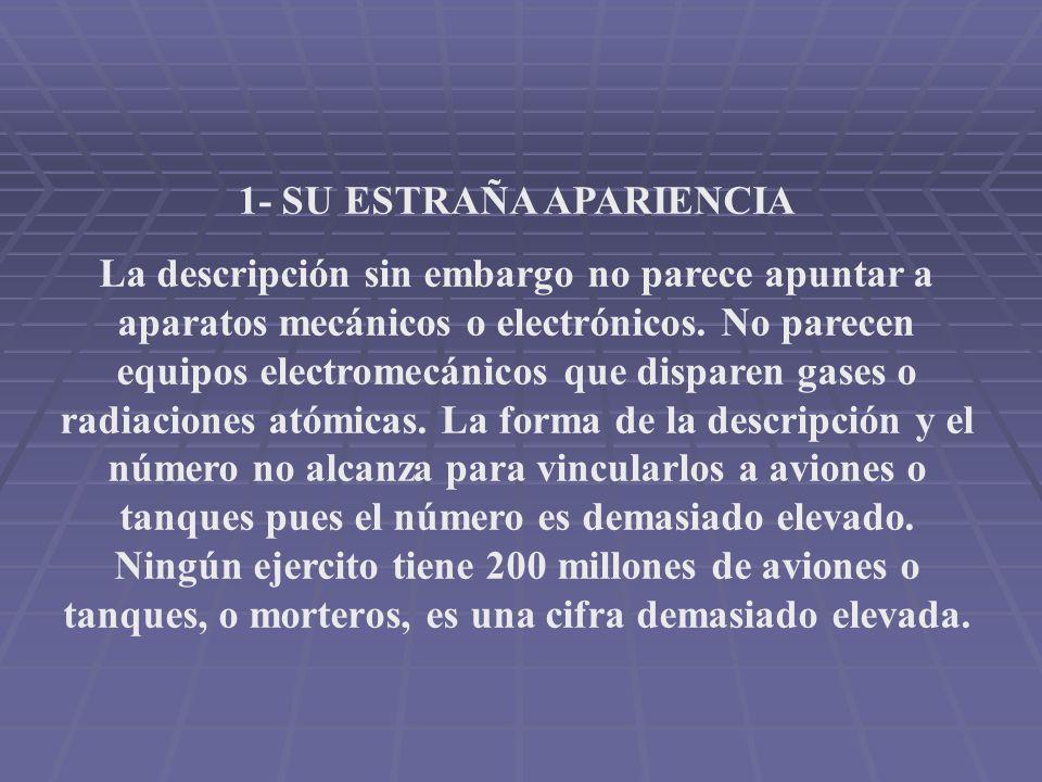 1- SU ESTRAÑA APARIENCIA La descripción sin embargo no parece apuntar a aparatos mecánicos o electrónicos.