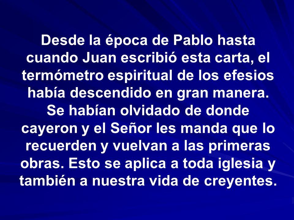 Desde la época de Pablo hasta cuando Juan escribió esta carta, el termómetro espiritual de los efesios había descendido en gran manera. Se habían olvi