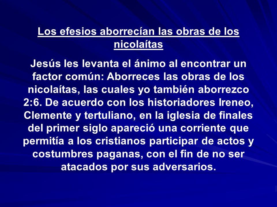 Los efesios aborrecían las obras de los nicolaítas Jesús les levanta el ánimo al encontrar un factor común: Aborreces las obras de los nicolaítas, las