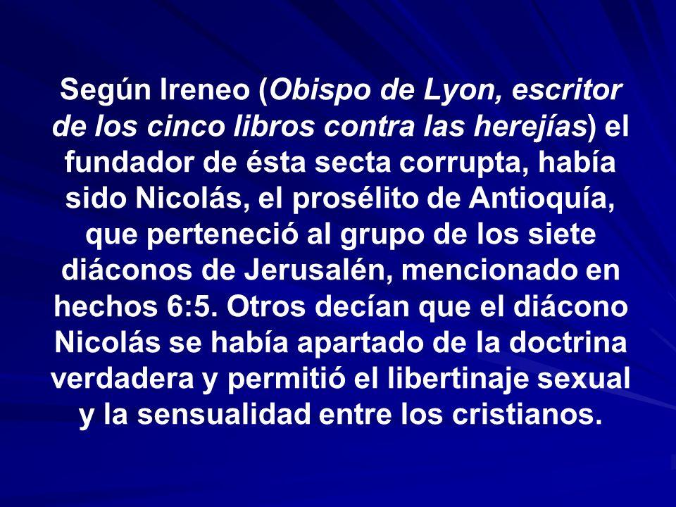 Según Ireneo (Obispo de Lyon, escritor de los cinco libros contra las herejías) el fundador de ésta secta corrupta, había sido Nicolás, el prosélito d