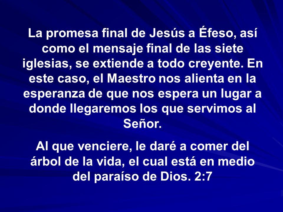 La promesa final de Jesús a Éfeso, así como el mensaje final de las siete iglesias, se extiende a todo creyente. En este caso, el Maestro nos alienta