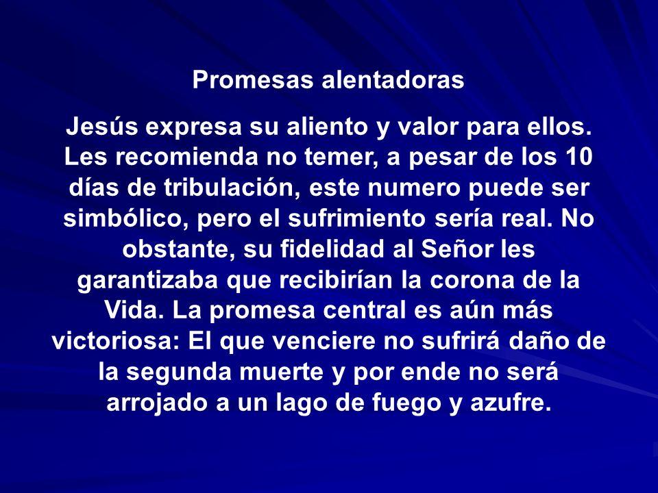 Promesas alentadoras Jesús expresa su aliento y valor para ellos. Les recomienda no temer, a pesar de los 10 días de tribulación, este numero puede se