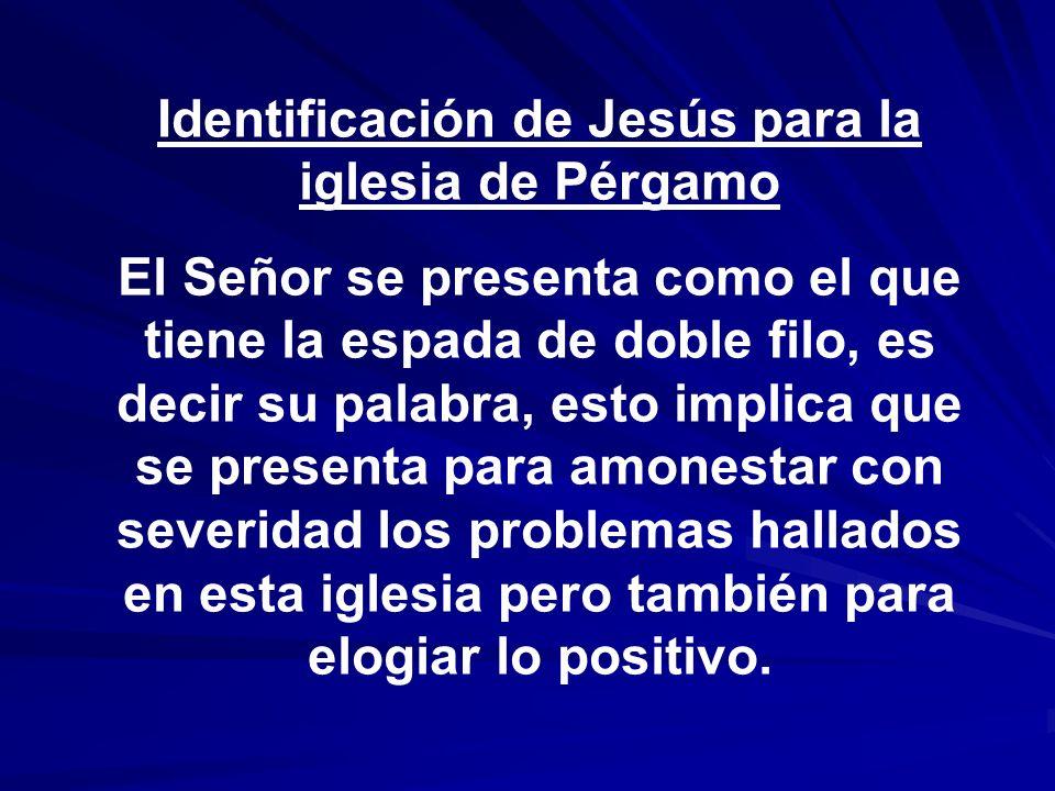 Identificación de Jesús para la iglesia de Pérgamo El Señor se presenta como el que tiene la espada de doble filo, es decir su palabra, esto implica q