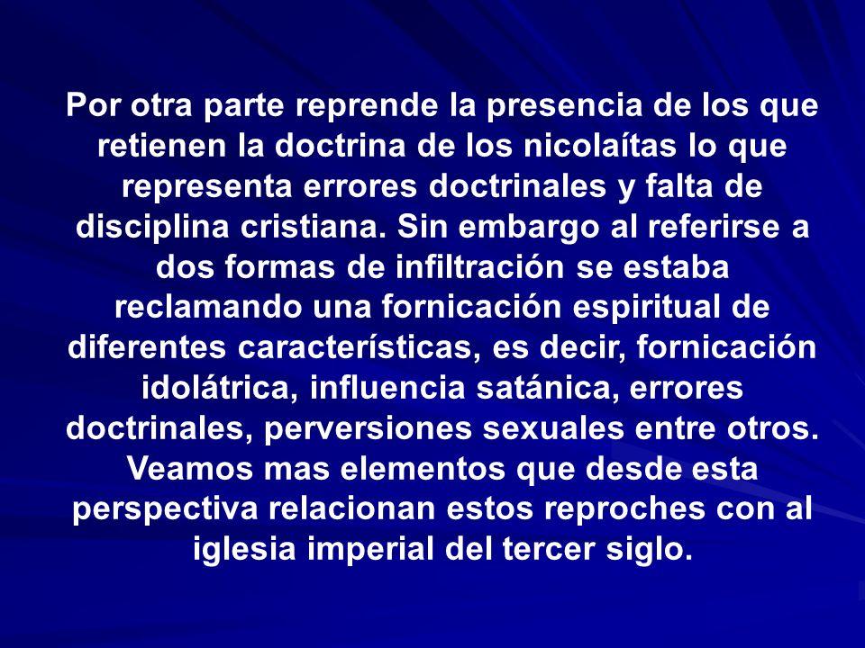 Por otra parte reprende la presencia de los que retienen la doctrina de los nicolaítas lo que representa errores doctrinales y falta de disciplina cri
