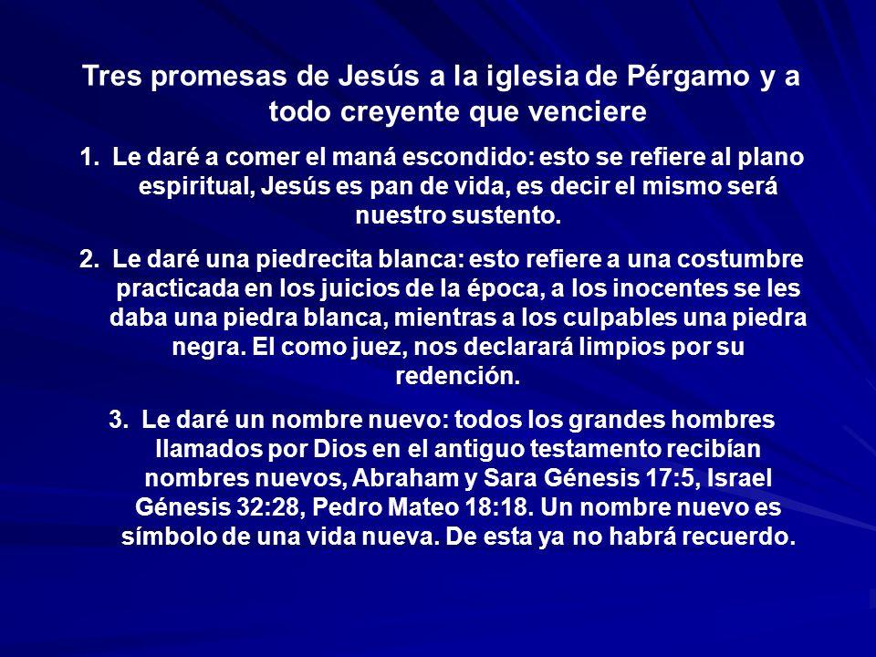 Tres promesas de Jesús a la iglesia de Pérgamo y a todo creyente que venciere 1.Le daré a comer el maná escondido: esto se refiere al plano espiritual